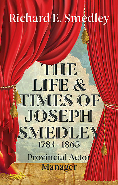 The Life and Times of Joseph Smedley, Richard Smedley