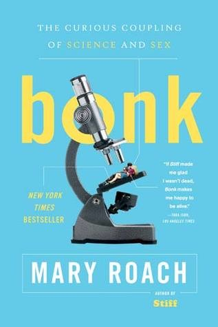 Bonk: The Curious Coupling Of Science And Sex, Mary Roach