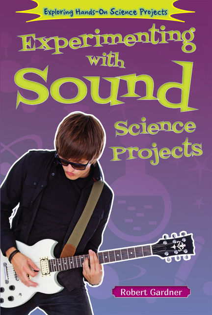 Experimenting with Sound Science Projects, Robert Gardner