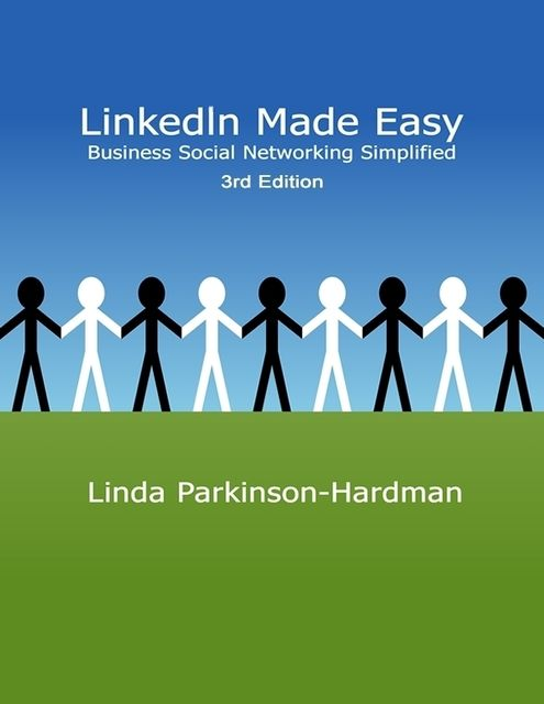 LinkedIn Made Easy: Business Social Networking Simplified, Linda Parkinson-Hardman