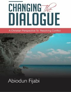 Changing the Dialogue: A Christian Perspective to Conflict Resolution, Abiodun Fijabi
