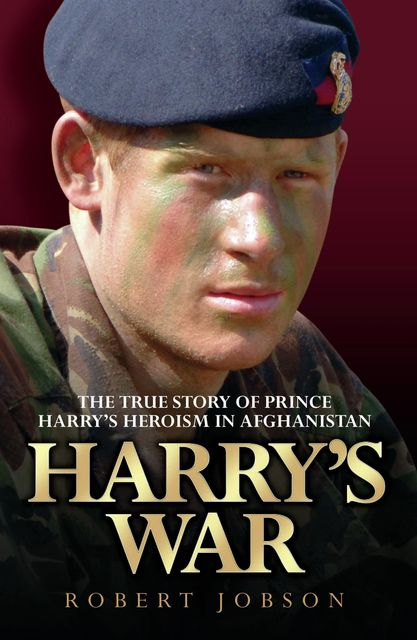 Harry's War – The True Story of the Soldier Prince, Robert Jobson