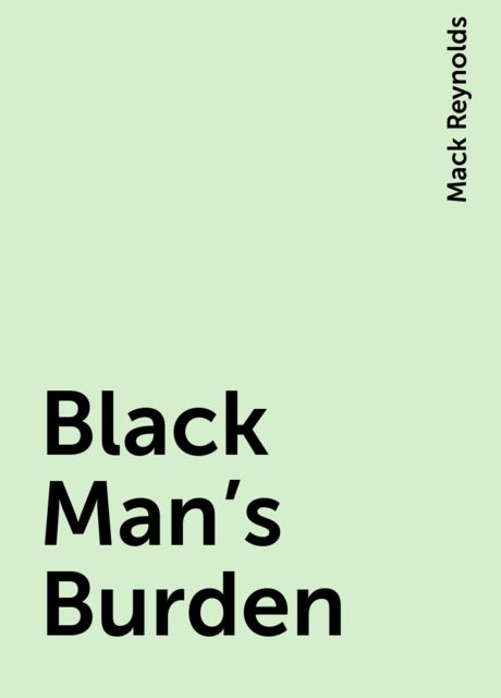 Black Man's Burden, Mack Reynolds