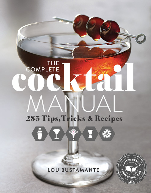 The Complete Cocktail Manual, Lou Bustamante, United States Bartenders' Guild