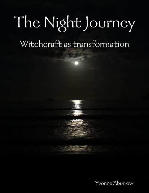 The Night Journey: Witchcraft As Transformation, Yvonne Aburrow
