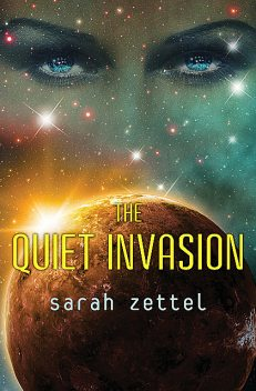 The Quiet Invasion, Sarah Zettel