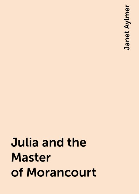 Julia and the Master of Morancourt, Janet Aylmer