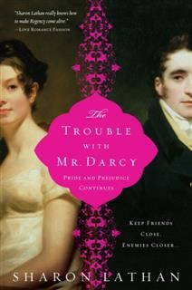 Trouble with Mr. Darcy, Sharon Lathan