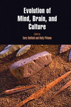 Evolution of Mind, Brain, and Culture, Gary Hatfield, Holly Pittman