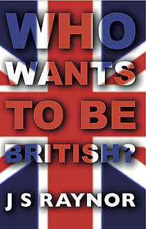 Who Wants to be British, J.S.Raynor