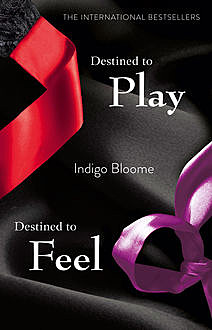 Destined to Play/Destined to Feel, Indigo Bloome