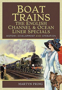 Boat Trains – The English Channel and Ocean Liner Specials, Martyn Pring