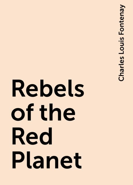 Rebels of the Red Planet, Charles Louis Fontenay