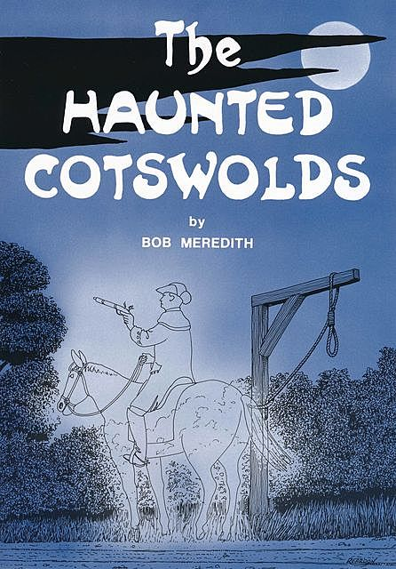 The Haunted Cotswolds , Bob Meredith