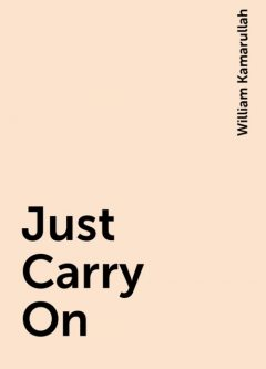 Just Carry On, William Kamarullah