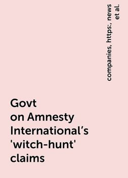 Govt on Amnesty International's 'witch-hunt' claims, https:, news, companies, www. livemint. com, unfortunate-exaggerated-govt-on-amnesty-international-s-witch-hunt-claims-11601385566097.html