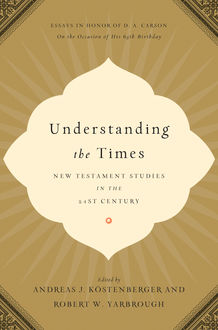 Understanding the Times, Robert Yarbrough, Edited by andreas J. Köstenberger
