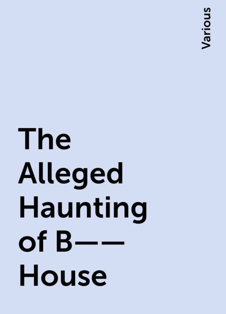 The Alleged Haunting of B—— House, Various