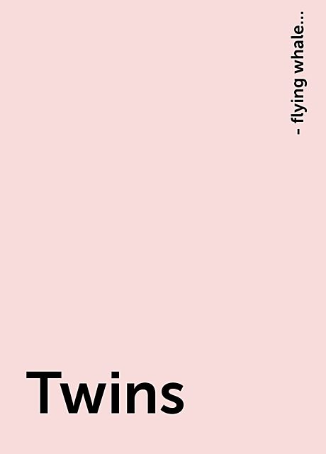 Twins, - flying whale…