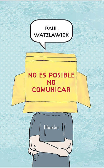 No es posible no comunicar, Paul Watzlawick