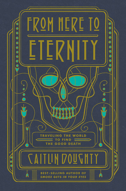 From Here to Eternity, Caitlin Doughty