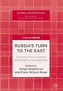 Russia's Turn to the East: Domestic Policymaking and Regional Cooperation, Elana Wilson Rowe, Helge Blakkisrud