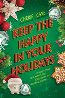 Keep the Happy in Your Holidays, Cherie Lowe