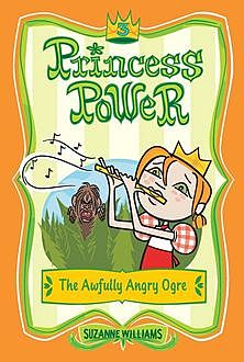 Princess Power #3: The Awfully Angry Ogre, Suzanne Williams