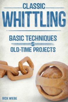 Classic Whittling, Rick Wiebe