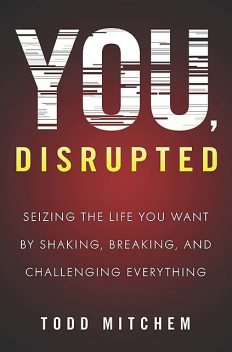 You, Disrupted, Todd Mitchem