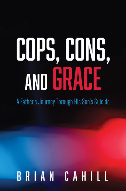 Cops, Cons, and Grace, Brian Cahill