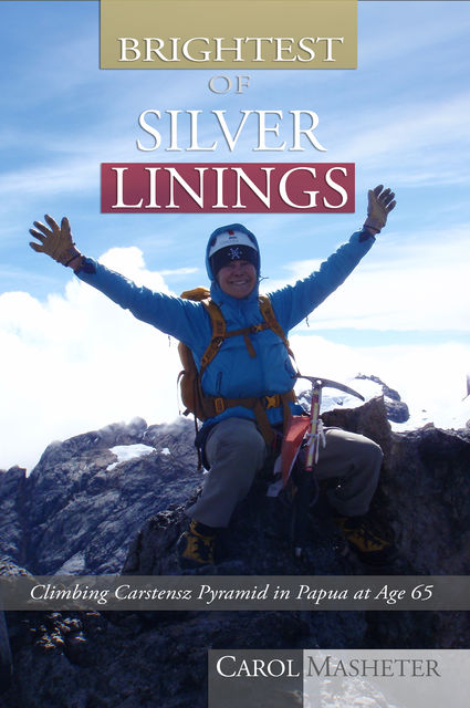 Brightest of Silver Linings: Climbing Carstensz Pyramid In Papua At Age 65, Carol Masheter
