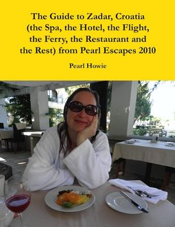The Guide to Zadar, Croatia (the Spa, the Hotel, the Flight, the Ferry, the Restaurant and the Rest) from Pearl Escapes 2010, Pearl Howie