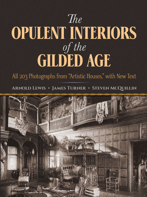 The Opulent Interiors of the Gilded Age, Arnold Lewis, James Turner, Steven McQuillin
