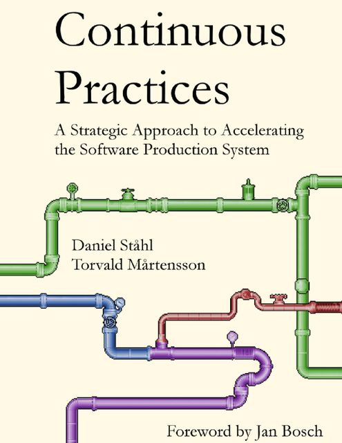 Continuous Practices: A Strategic Approach to Accelerating the Software Production System, Daniel Ståhl, Torvald Mårtensson