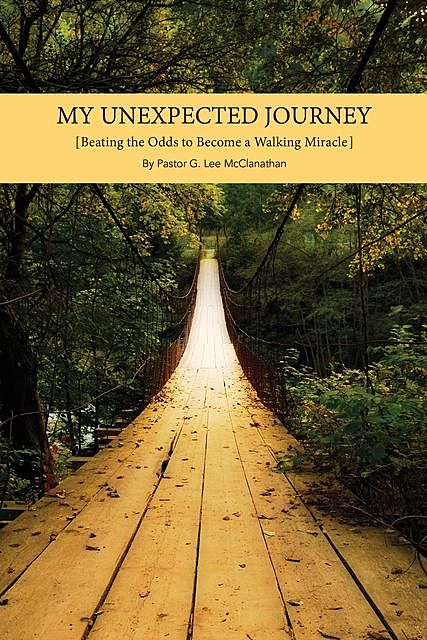 MY UNEXPECTED JOURNEY, Pastor G. Lee McClanathan