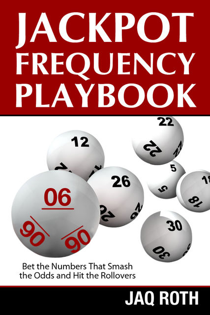 Jackpot Frequency Playbook: Bet the Numbers That Smash the Odds and Hit the Rollovers, Jaq M.C. Roth