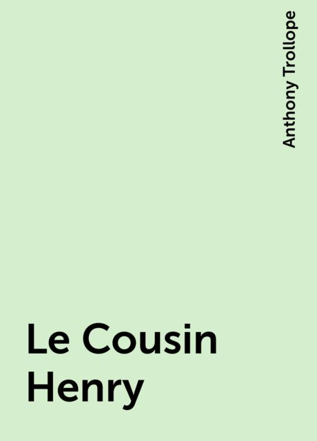 Le Cousin Henry, Anthony Trollope
