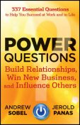 Power Questions: Build Relationships, Win New Business, and Influence Others, Sobel Andrew
