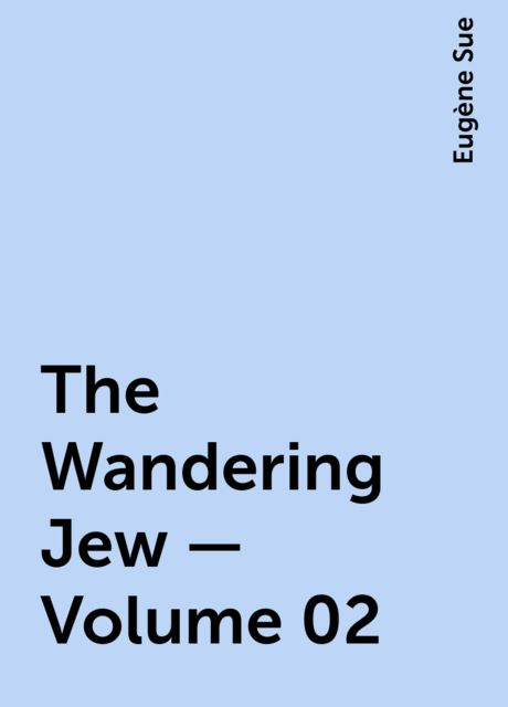 The Wandering Jew — Volume 02, Eugène Sue
