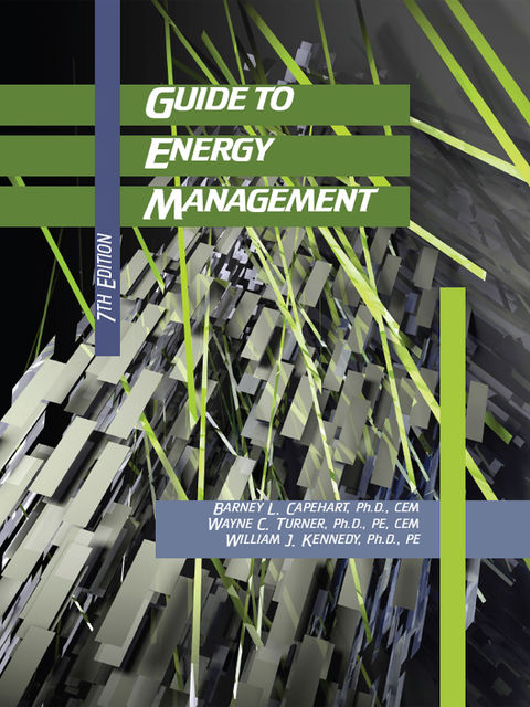 Guide to Energy Management 7th Edition, William Kennedy, Ph.D., Wayne Turner, Barney L.Capehart, C.E.M., P.E.