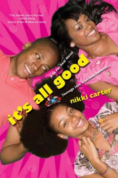 It's All Good: A So For Real Novel, Nikki Carter