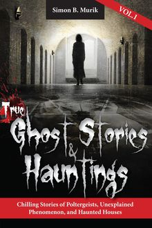 True Ghost Stories and Hauntings, Simon B Murik