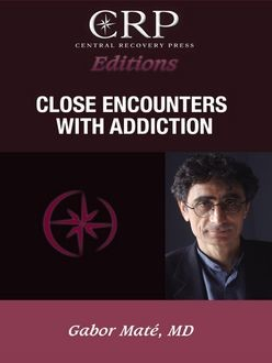 Close Encounters with Addiction, Gabor Mate