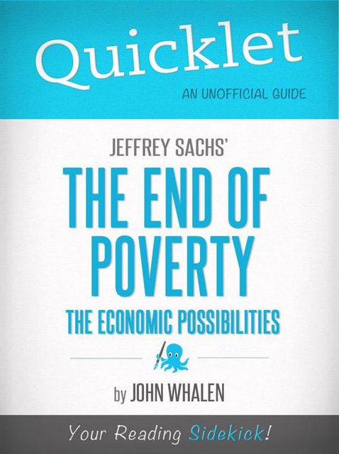 Quicklet on Jeffrey Sachs' The End of Poverty (CliffNotes-like Summary), John Whalen