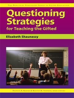 Questioning Strategies for Teaching the Gifted, Frances A. Karnes