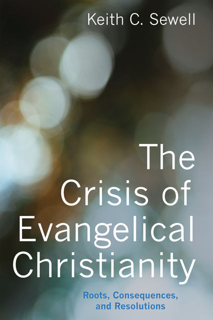The Crisis of Evangelical Christianity, Keith Sewell