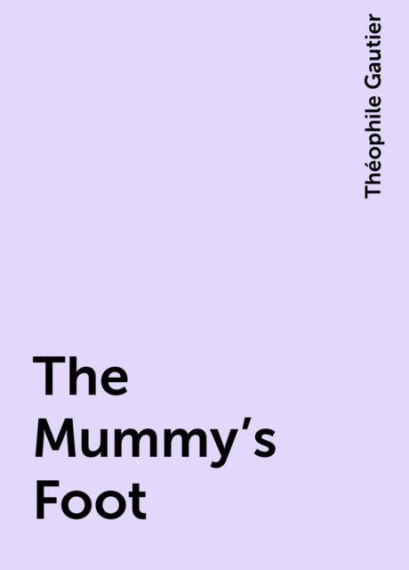 The Mummy's Foot, Théophile Gautier