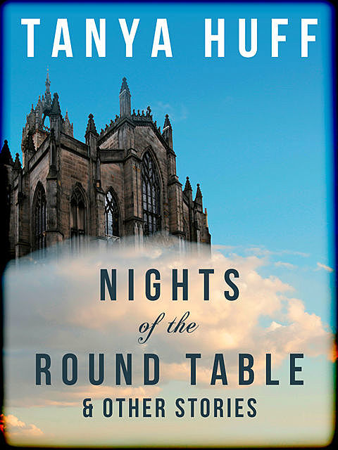 Nights of the Round Table and Other Stories of Heroic Fantasy, Tanya Huff