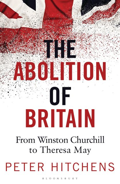 The Abolition of Britain, Peter Hitchens